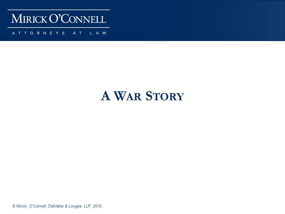 © Mirick, OConnell, DeMallie & Lougee, LLP, 2010. A W AR S TORY