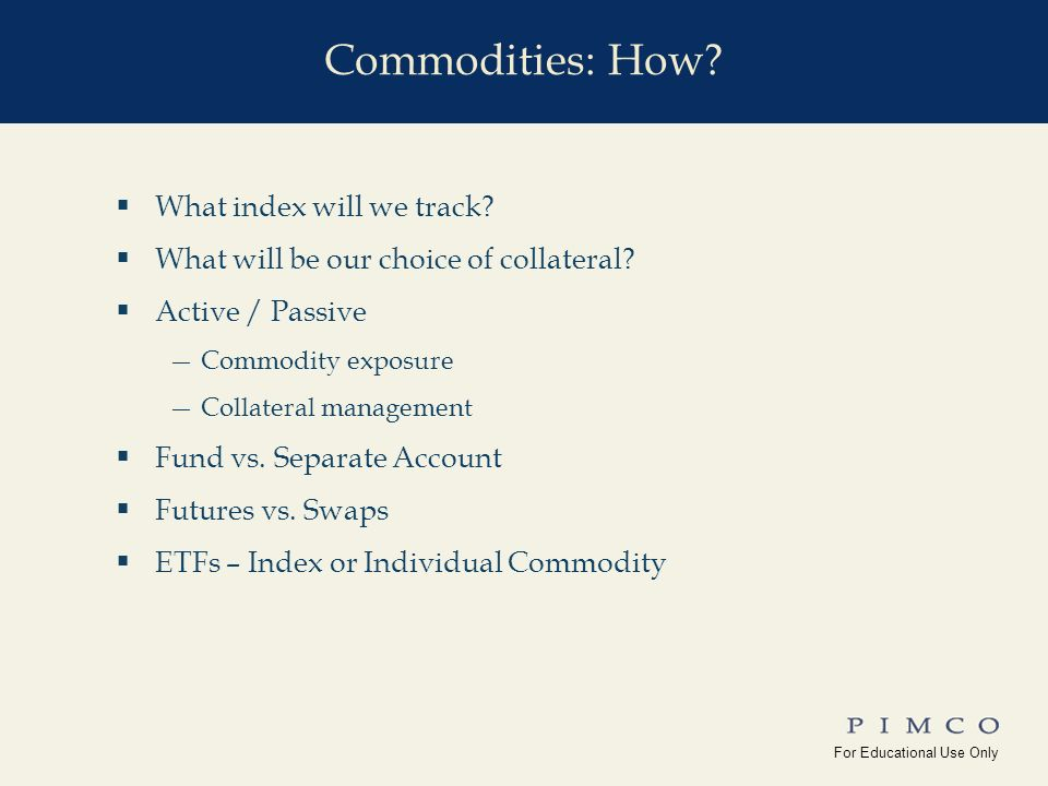 For Educational Use Only !edu_Why_Commodities For Educational Use Only Yale_Univ(10-15-08) Commodities: How.
