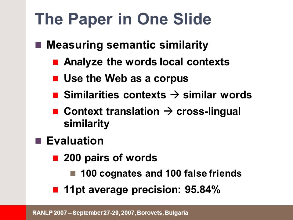 RANLP 2007 – September 27-29, 2007, Borovets, Bulgaria The Paper in One Slide Measuring semantic similarity Analyze the words local contexts Use the W