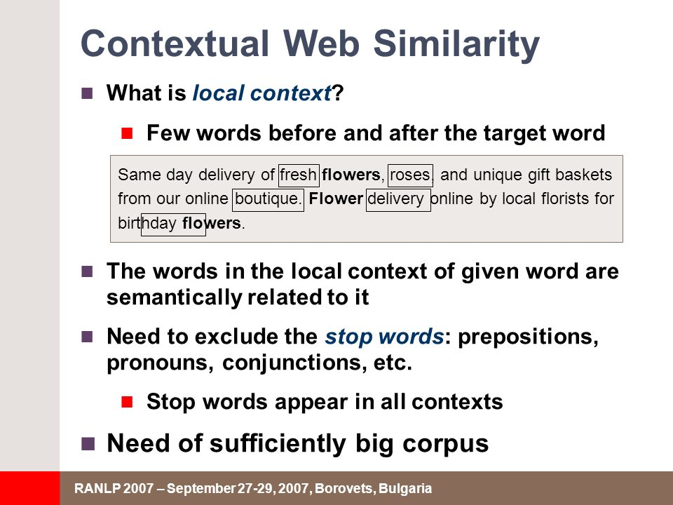 RANLP 2007 – September 27-29, 2007, Borovets, Bulgaria Contextual Web Similarity What is local context? Few words before and after the target word The