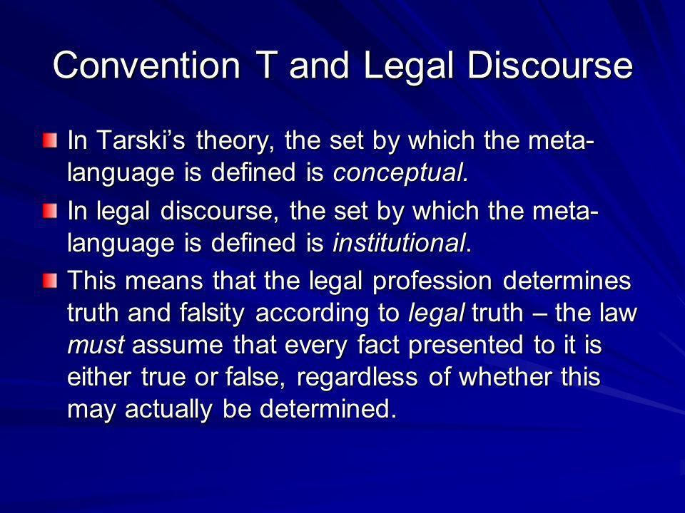 Convention T and Legal Discourse In Tarskis theory, the set by which the meta- language is defined is conceptual. In legal discourse, the set by which