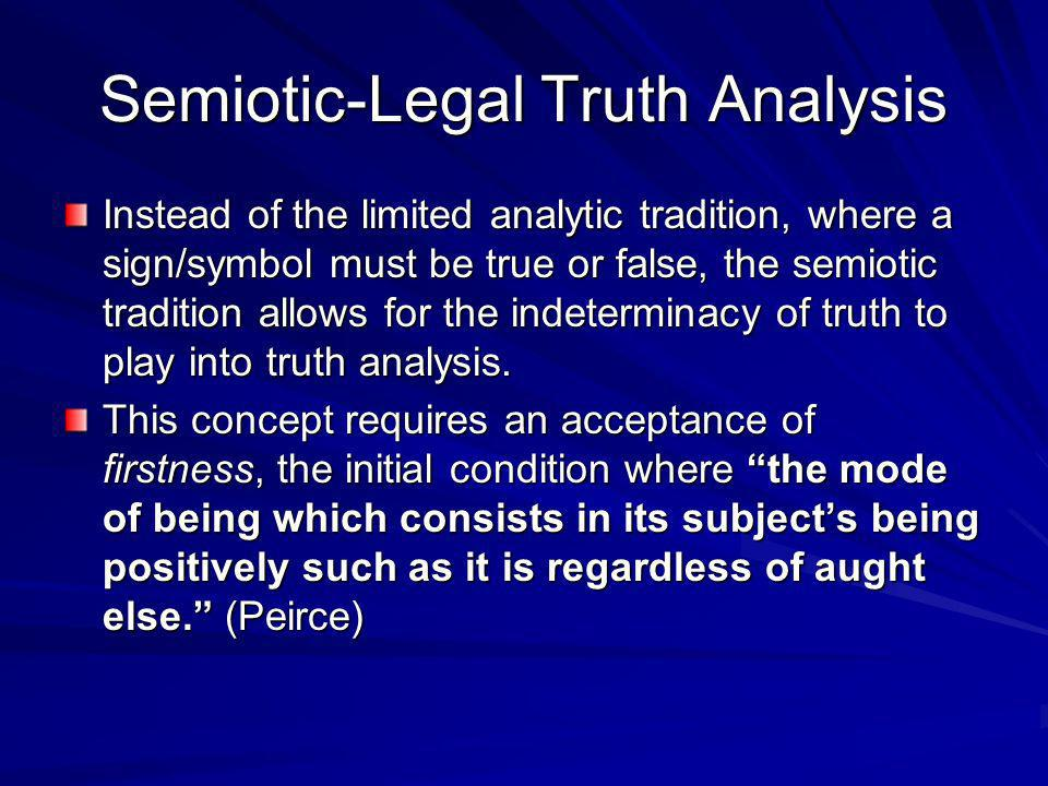 Semiotic-Legal Truth Analysis Instead of the limited analytic tradition, where a sign/symbol must be true or false, the semiotic tradition allows for
