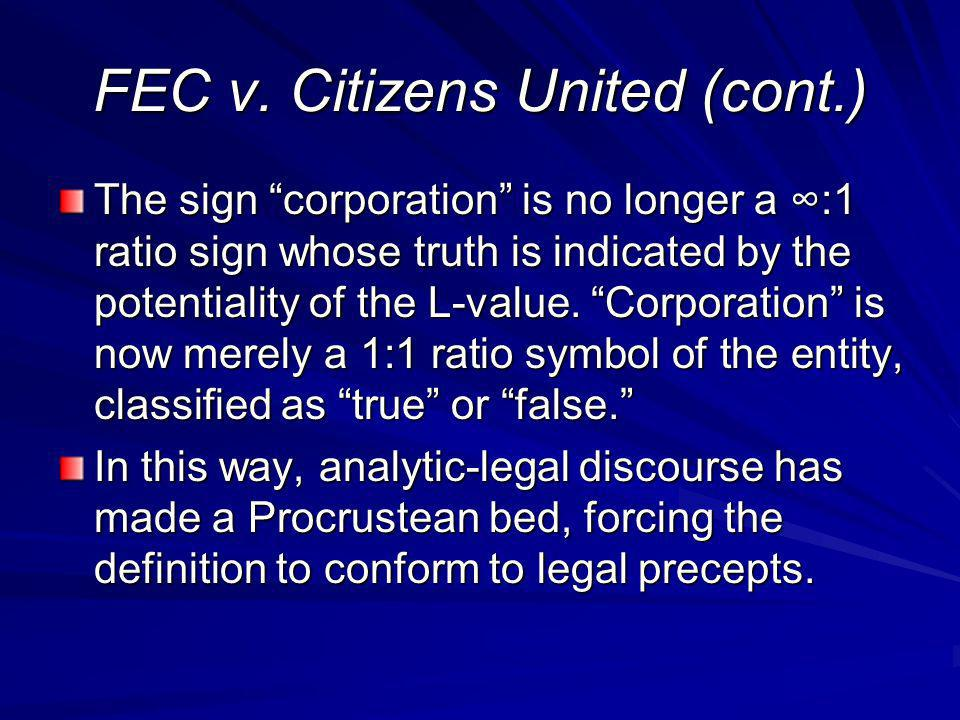 FEC v. Citizens United (cont.) The sign corporation is no longer a :1 ratio sign whose truth is indicated by the potentiality of the L-value. Corporat