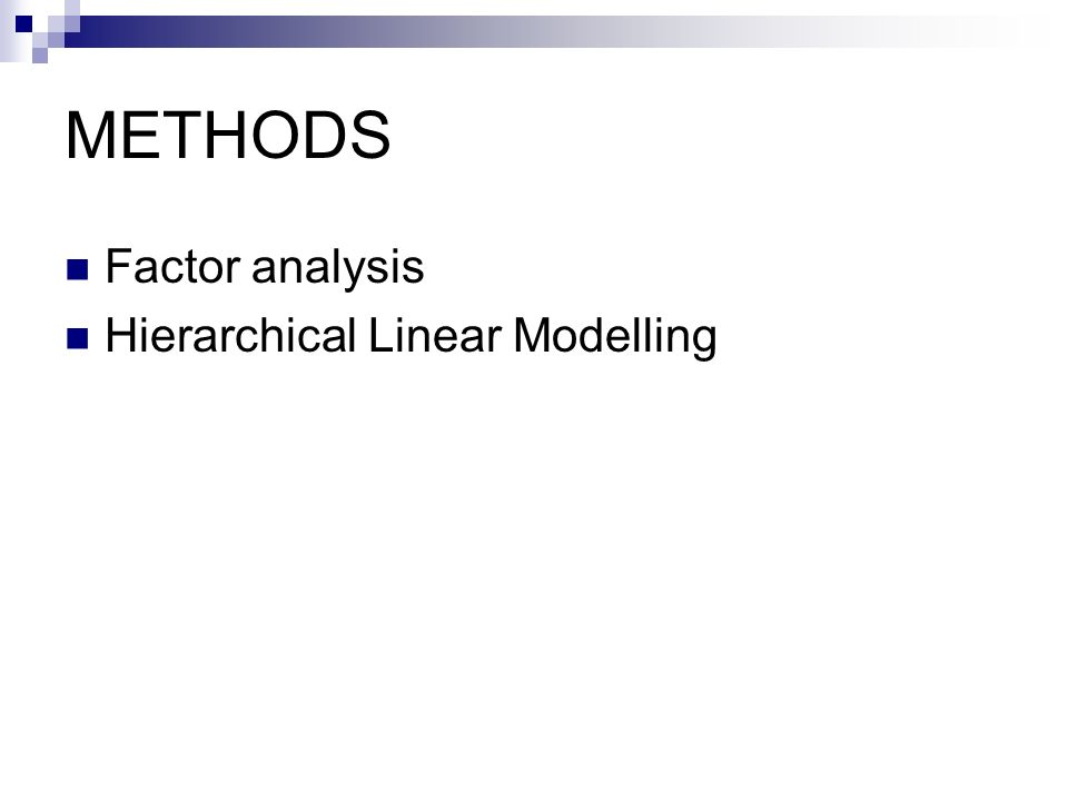 METHODS Factor analysis Hierarchical Linear Modelling