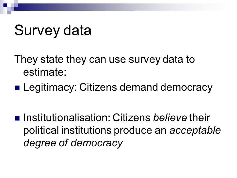 Survey data They state they can use survey data to estimate: Legitimacy: Citizens demand democracy Institutionalisation: Citizens believe their politi