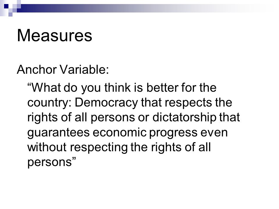 Measures Anchor Variable: What do you think is better for the country: Democracy that respects the rights of all persons or dictatorship that guarante