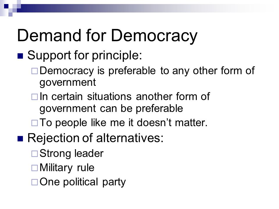 Demand for Democracy Support for principle: Democracy is preferable to any other form of government In certain situations another form of government can be preferable To people like me it doesnt matter.
