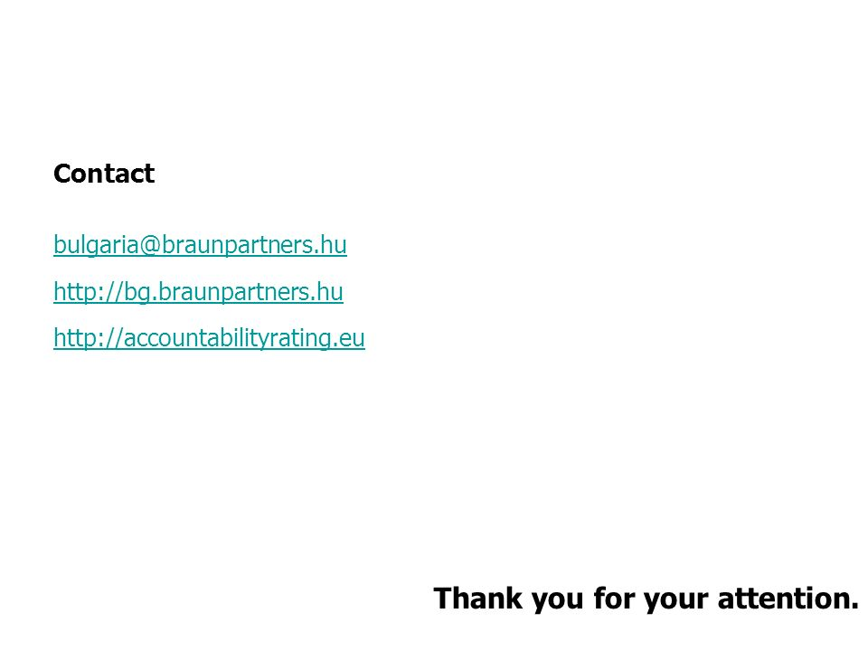 Thank you for your attention. Contact bulgaria@braunpartners.hu http://bg.braunpartners.hu http://accountabilityrating.eu
