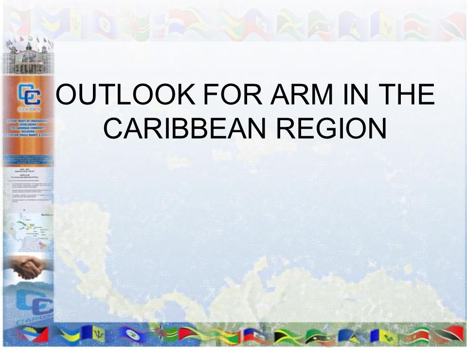 OUTLOOK FOR ARM IN THE CARIBBEAN REGION