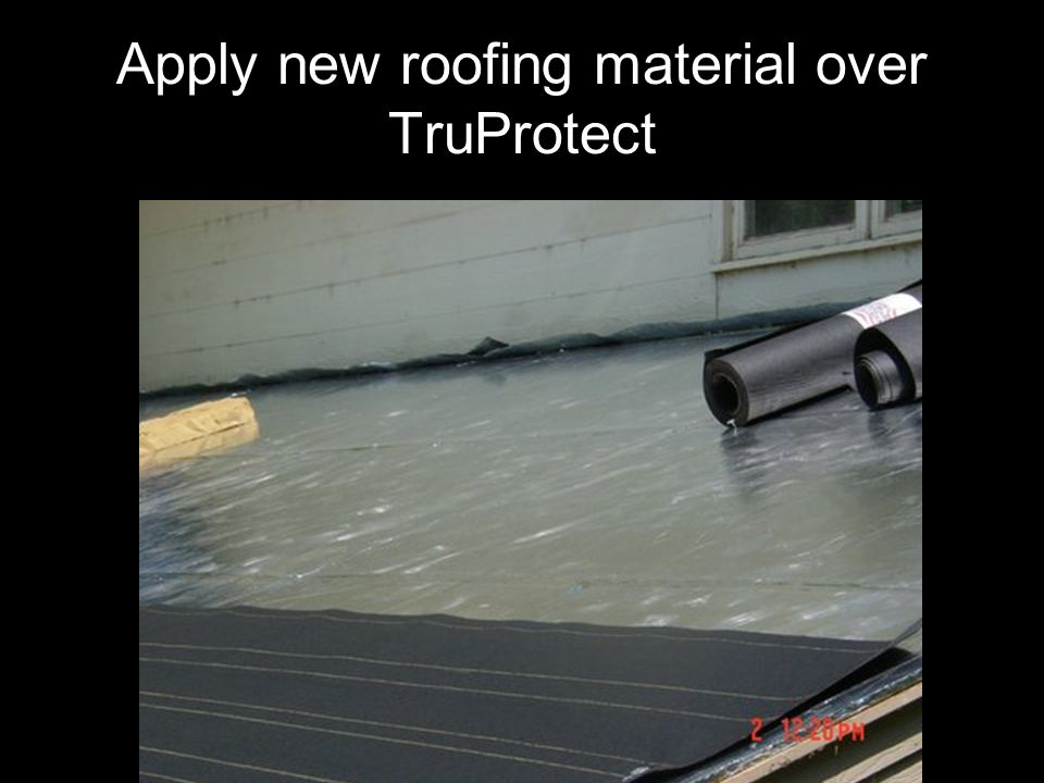 Apply new roofing material over TruProtect
