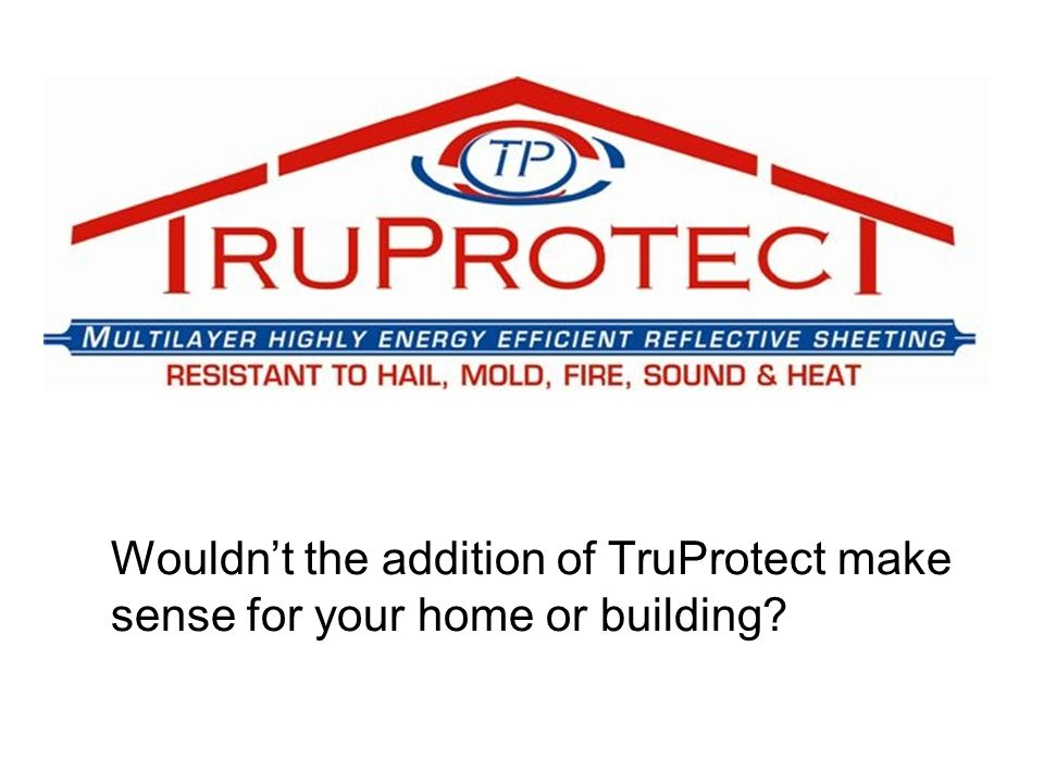 Wouldnt the addition of TruProtect make sense for your home or building?