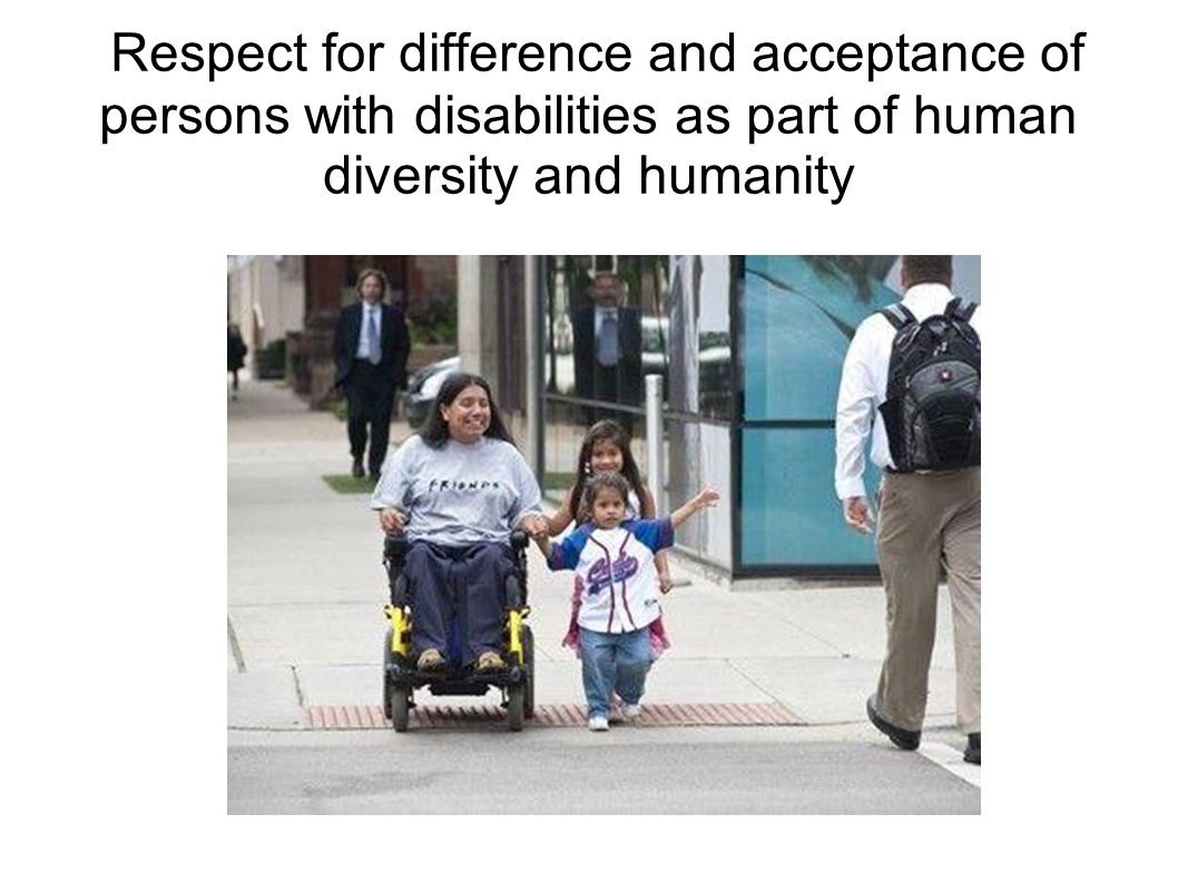 Respect for difference and acceptance of persons with disabilities as part of human diversity and humanity