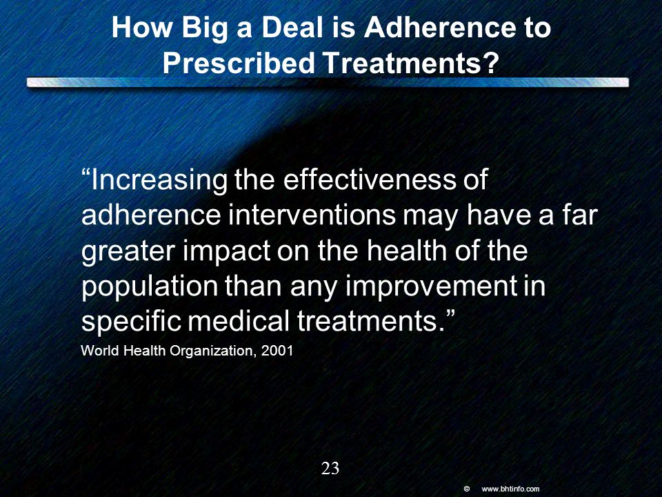 © www.bhtinfo.com 23 How Big a Deal is Adherence to Prescribed Treatments.