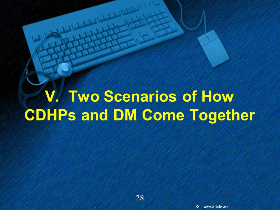© www.bhtinfo.com 28 V. Two Scenarios of How CDHPs and DM Come Together