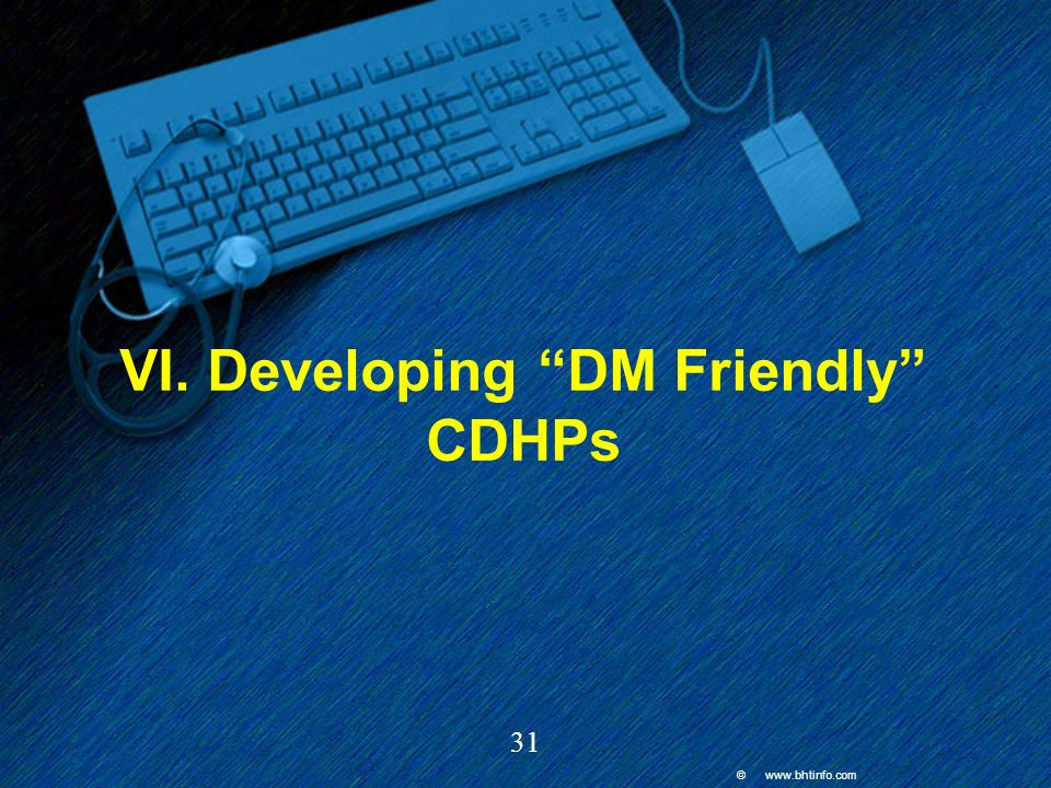 © www.bhtinfo.com 31 VI. Developing DM Friendly CDHPs