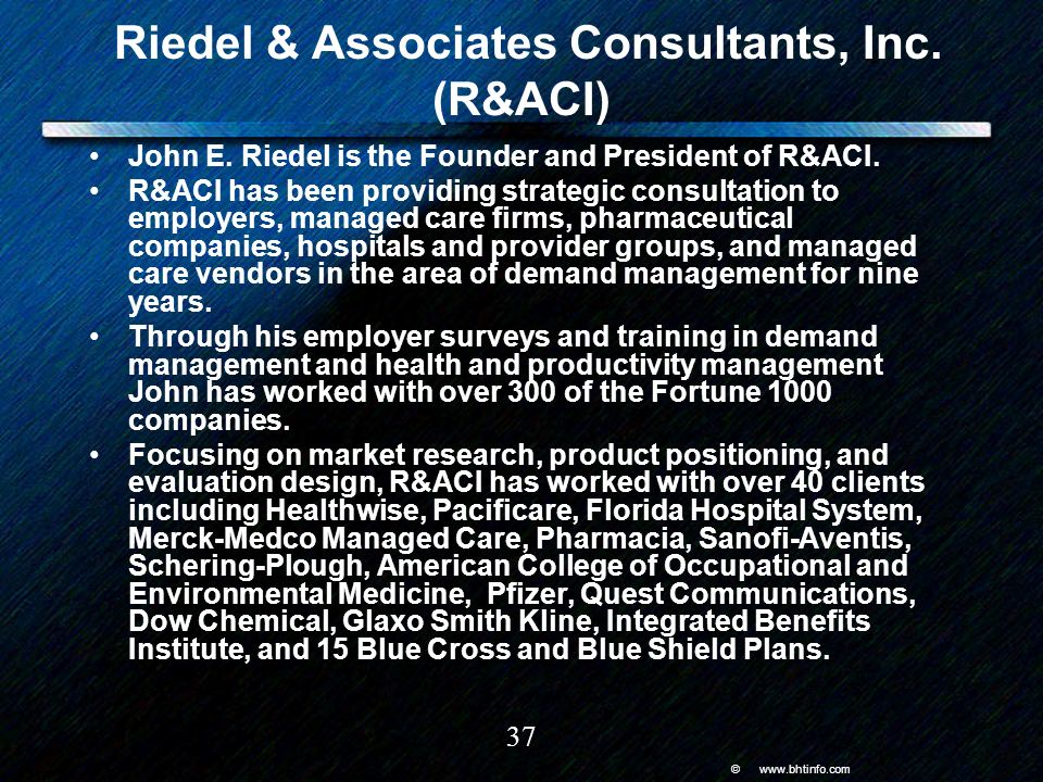 © www.bhtinfo.com 37 Riedel & Associates Consultants, Inc. (R&ACI) John E. Riedel is the Founder and President of R&ACI. R&ACI has been providing stra