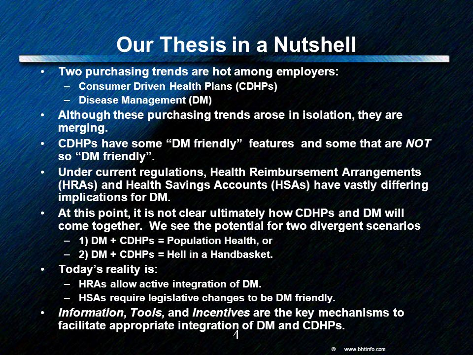 © www.bhtinfo.com 4 Our Thesis in a Nutshell Two purchasing trends are hot among employers: –Consumer Driven Health Plans (CDHPs) –Disease Management (DM) Although these purchasing trends arose in isolation, they are merging.