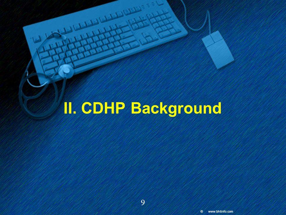 © www.bhtinfo.com 9 II. CDHP Background