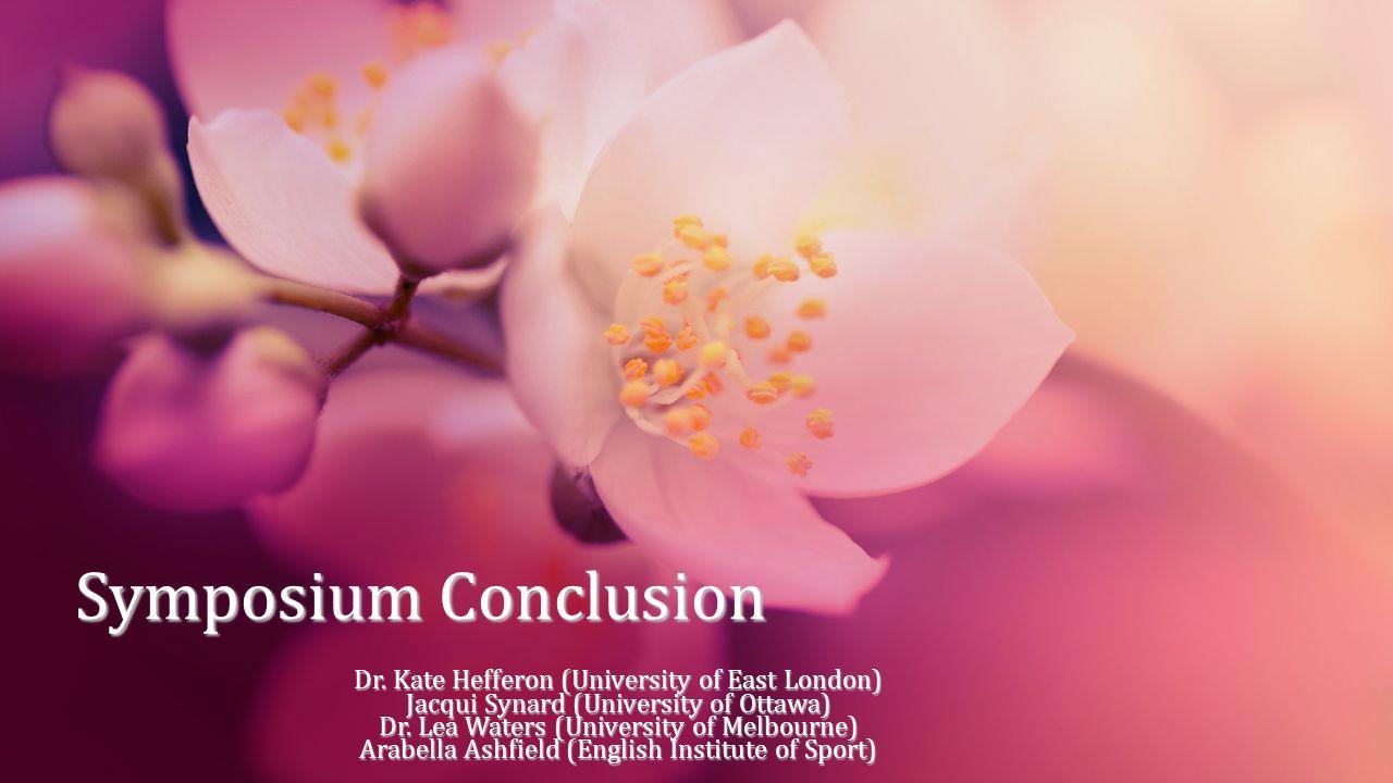 Symposium Conclusion Dr. Kate Hefferon (University of East London) Jacqui Synard (University of Ottawa) Dr. Lea Waters (University of Melbourne) Arabe