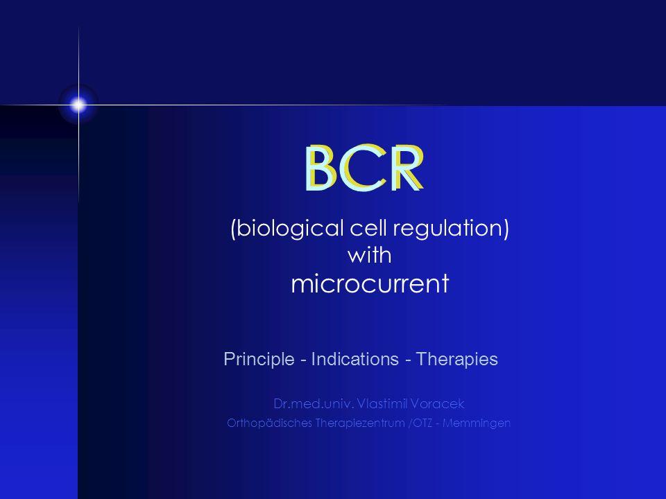 BCR (biological cell regulation) with microcurrent Principle - Indications - Therapies Dr.med.univ. Vlastimil Voracek Orthopädisches Therapiezentrum /