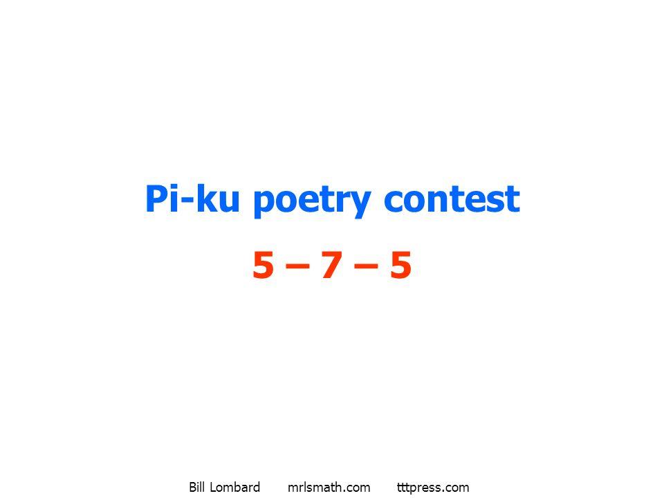 Bill Lombard mrlsmath.com tttpress.com 1 Pi-ku poetry contest 5 – 7 – 5