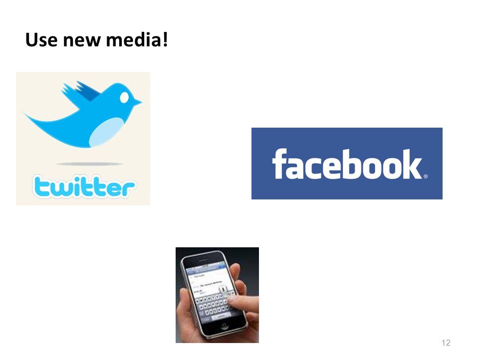 Use new media! 12