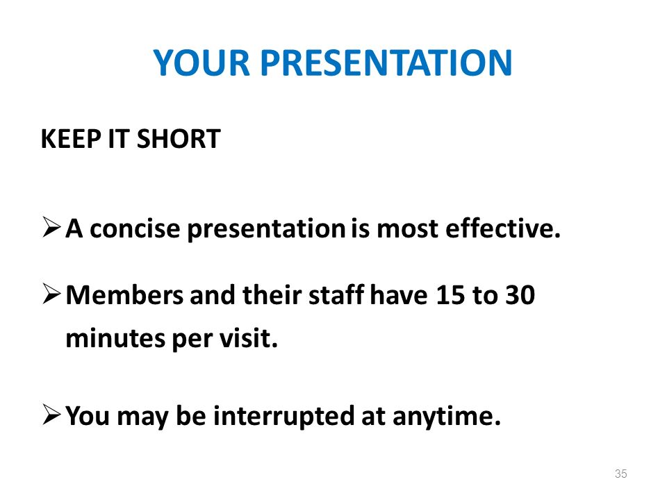 YOUR PRESENTATION KEEP IT SHORT A concise presentation is most effective.