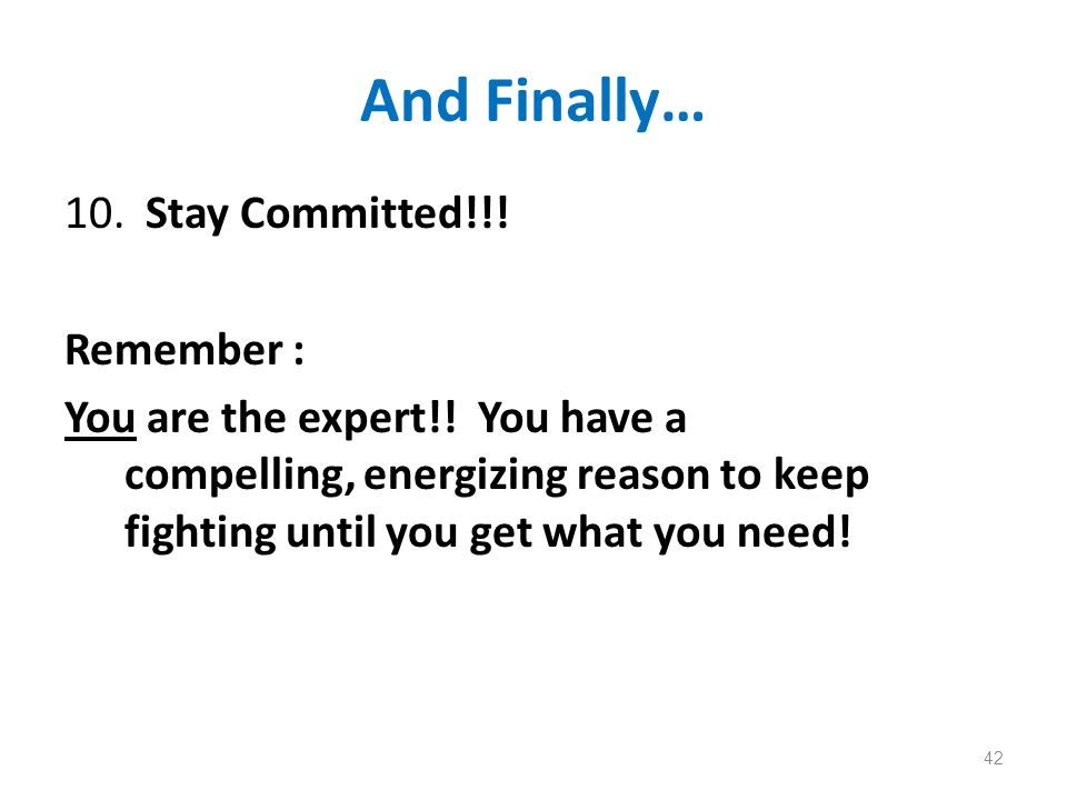 And Finally… 10. Stay Committed!!. Remember : You are the expert!.