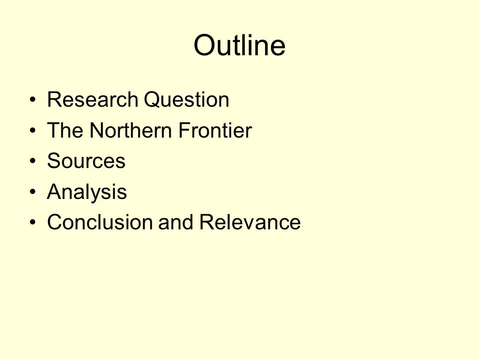 Outline Research Question The Northern Frontier Sources Analysis Conclusion and Relevance