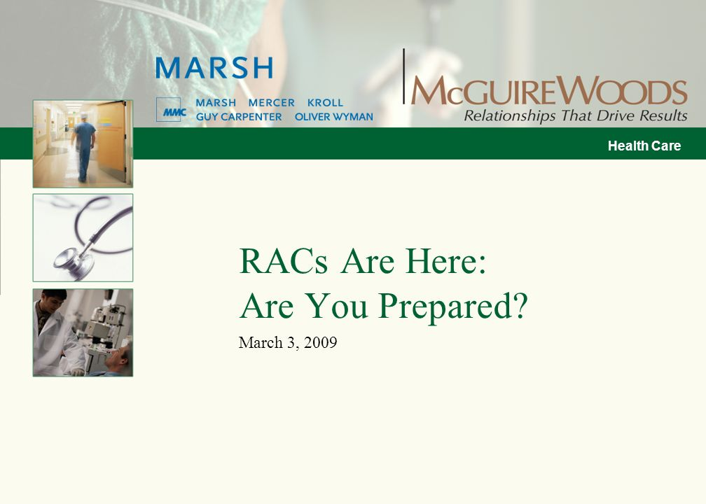 Health Care RACs Are Here: Are You Prepared? March 3, 2009