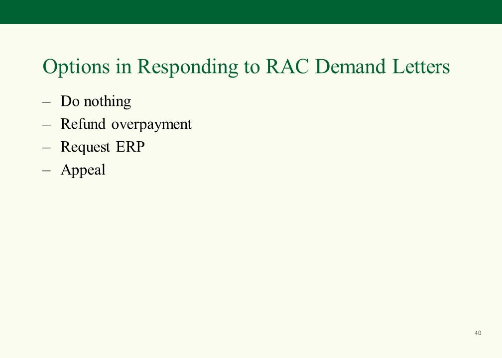 39 Steps in the Process 1.Initial RAC communication 2.Receipt of RAC requests 3.Responding to RAC requests 4.Notification of outcome 5.Appeals process