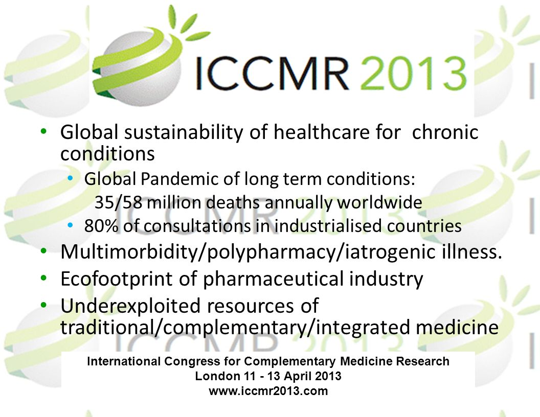 International Congress for Complementary Medicine Research London 11 - 13 April 2013 www.iccmr2013.com