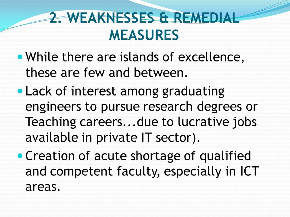 2. WEAKNESSES & REMEDIAL MEASURES While there are islands of excellence, these are few and between.