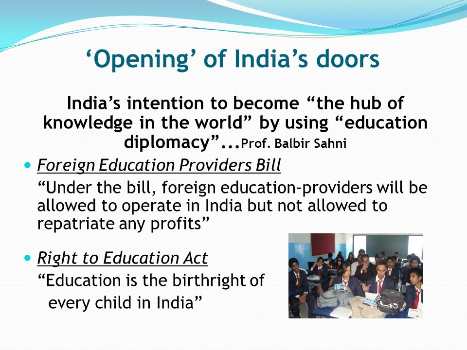 Opening of Indias doors Indias intention to become the hub of knowledge in the world by using education diplomacy...