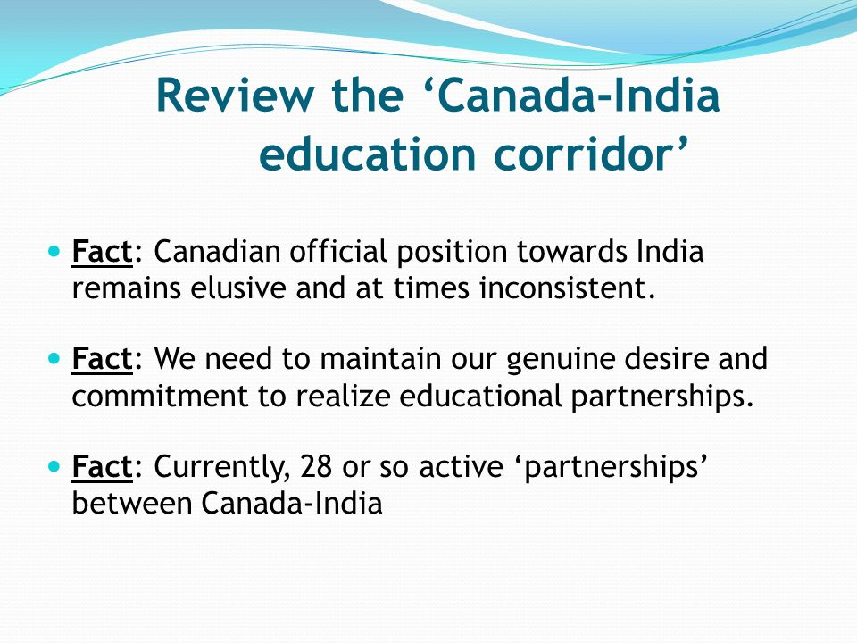 Review the Canada-India education corridor Fact: Canadian official position towards India remains elusive and at times inconsistent.