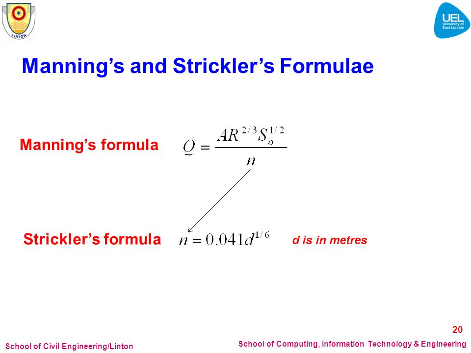 School of Civil Engineering/Linton School of Computing, Information Technology & Engineering Mannings and Stricklers Formulae Mannings formula Strickl