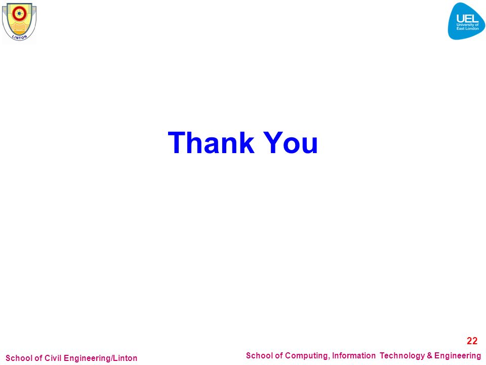 School of Civil Engineering/Linton School of Computing, Information Technology & Engineering Thank You 22