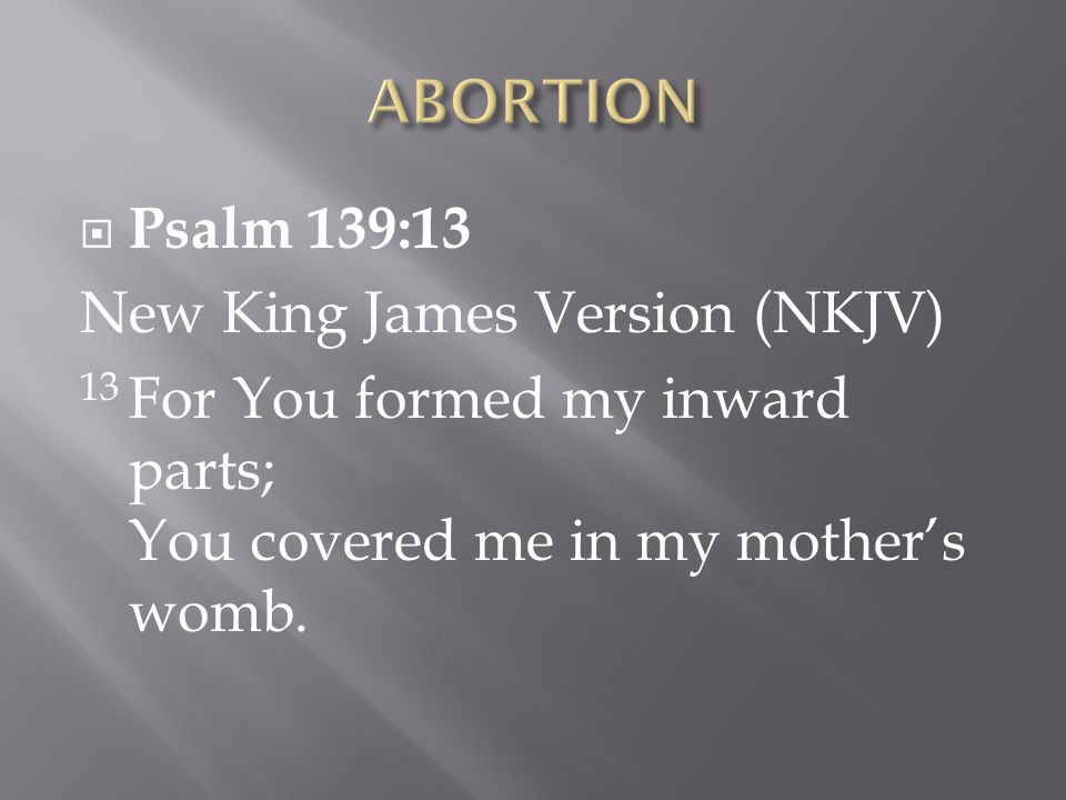 Psalm 139:13 New King James Version (NKJV) 13 For You formed my inward parts; You covered me in my mothers womb.