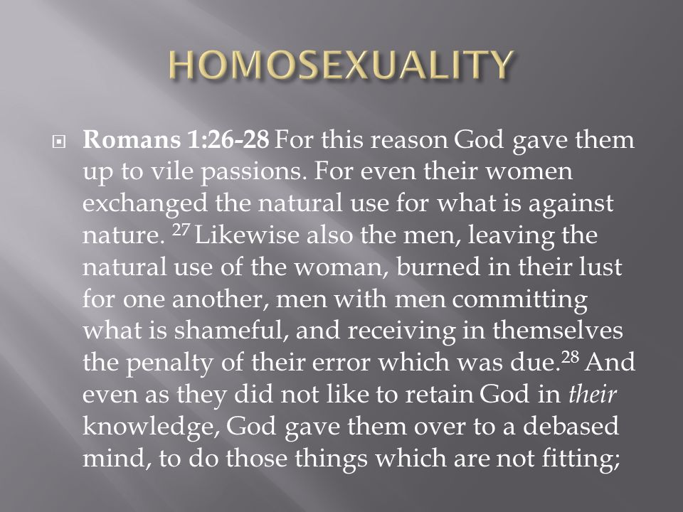 Romans 1:26-28 For this reason God gave them up to vile passions.