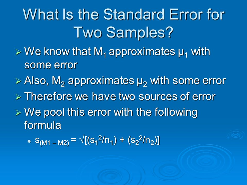 What Is the Standard Error for Two Samples? We know that M 1 approximates μ 1 with some error We know that M 1 approximates μ 1 with some error Also,