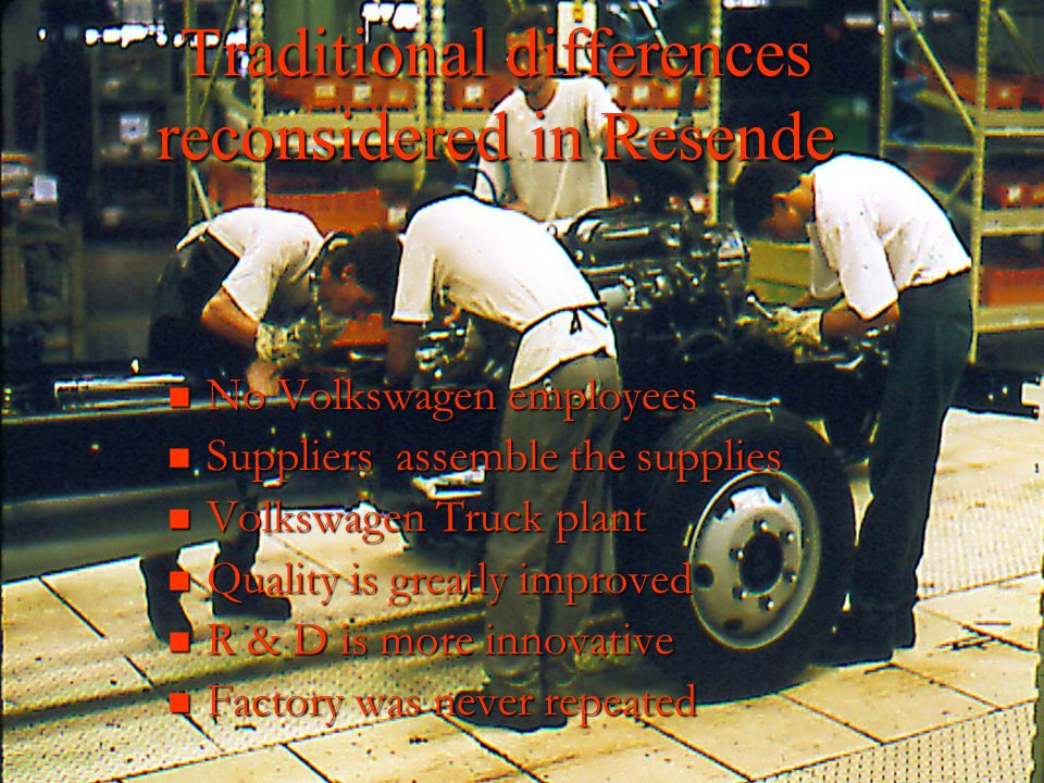 Traditional differences reconsidered in Resende No Volkswagen employees No Volkswagen employees Suppliers assemble the supplies Suppliers assemble the