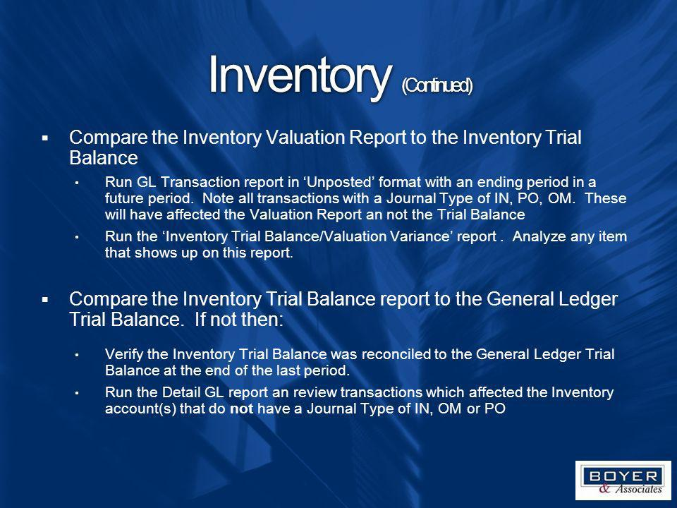 Inventory (Continued) Compare the Inventory Valuation Report to the Inventory Trial Balance Run GL Transaction report in Unposted format with an endin