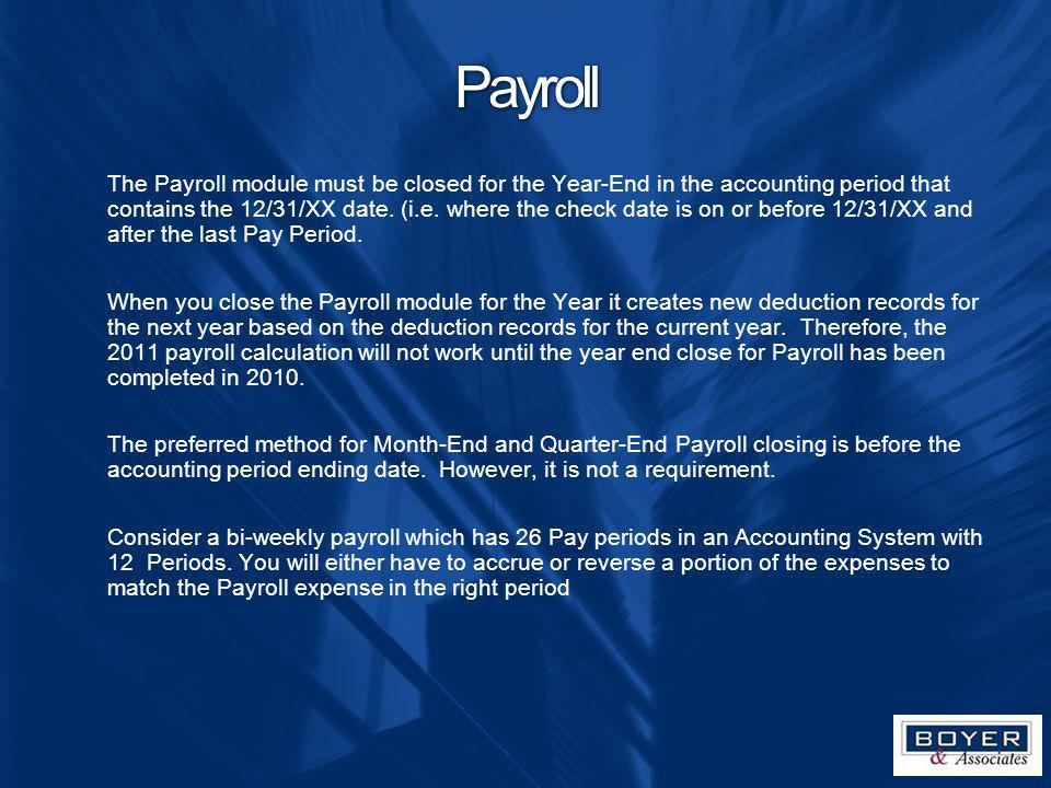 Payroll The Payroll module must be closed for the Year-End in the accounting period that contains the 12/31/XX date. (i.e. where the check date is on