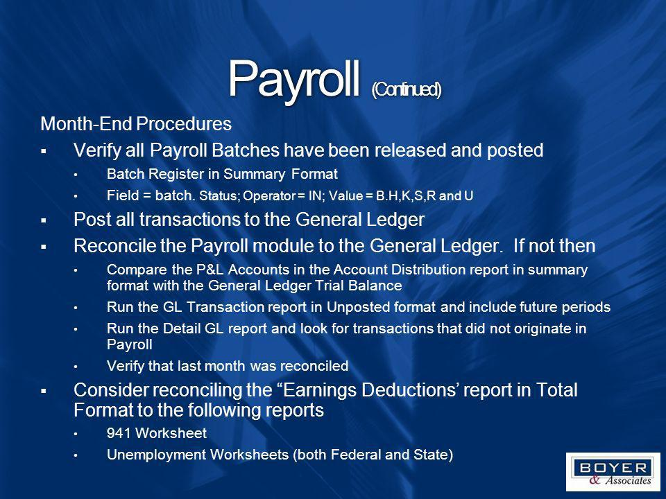 Payroll (Continued) Month-End Procedures Verify all Payroll Batches have been released and posted Batch Register in Summary Format Field = batch. Stat
