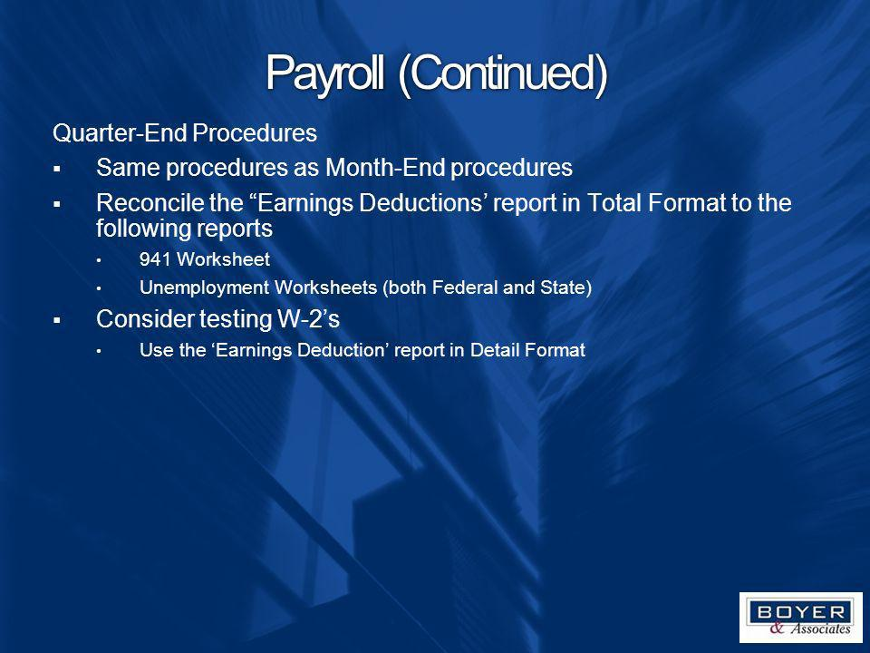 Payroll (Continued) Quarter-End Procedures Same procedures as Month-End procedures Reconcile the Earnings Deductions report in Total Format to the fol