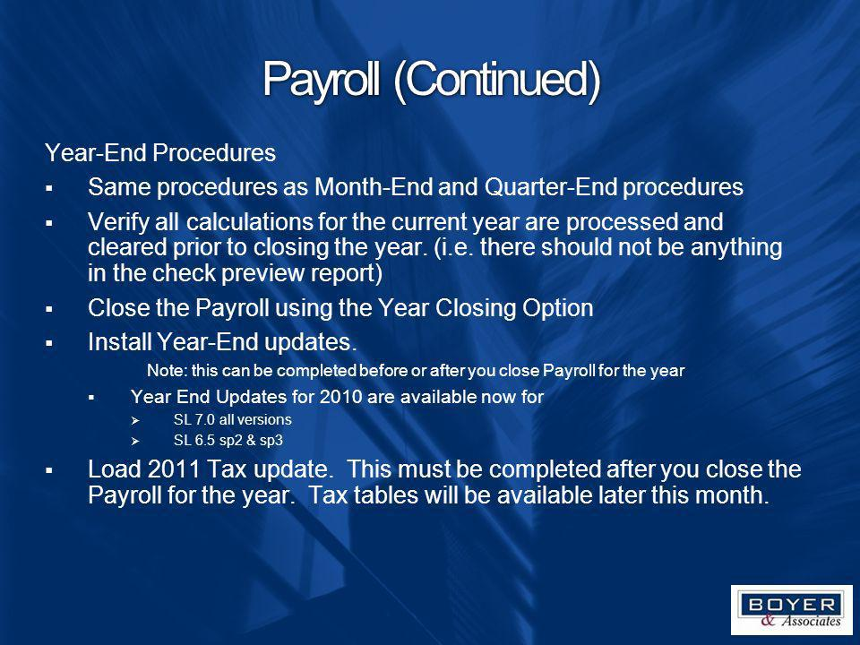 Payroll (Continued) Year-End Procedures Same procedures as Month-End and Quarter-End procedures Verify all calculations for the current year are proce