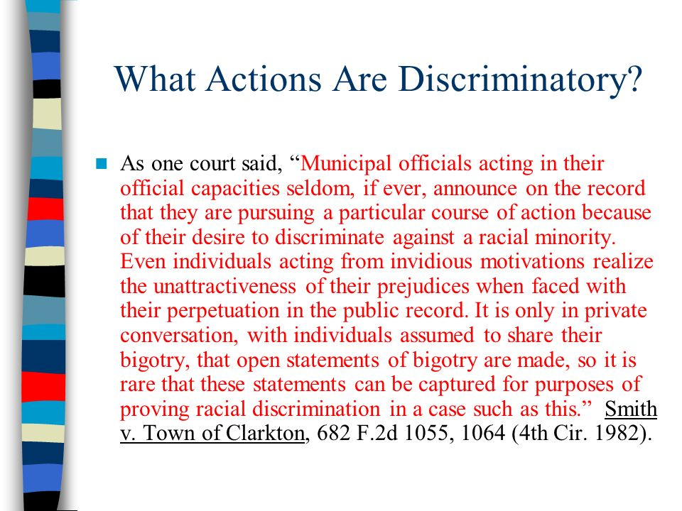 What Actions Are Discriminatory? As one court said, Municipal officials acting in their official capacities seldom, if ever, announce on the record th