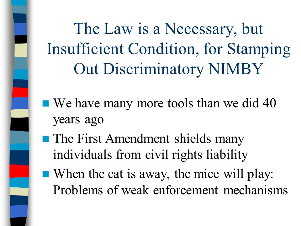 The Law is a Necessary, but Insufficient Condition, for Stamping Out Discriminatory NIMBY We have many more tools than we did 40 years ago The First A