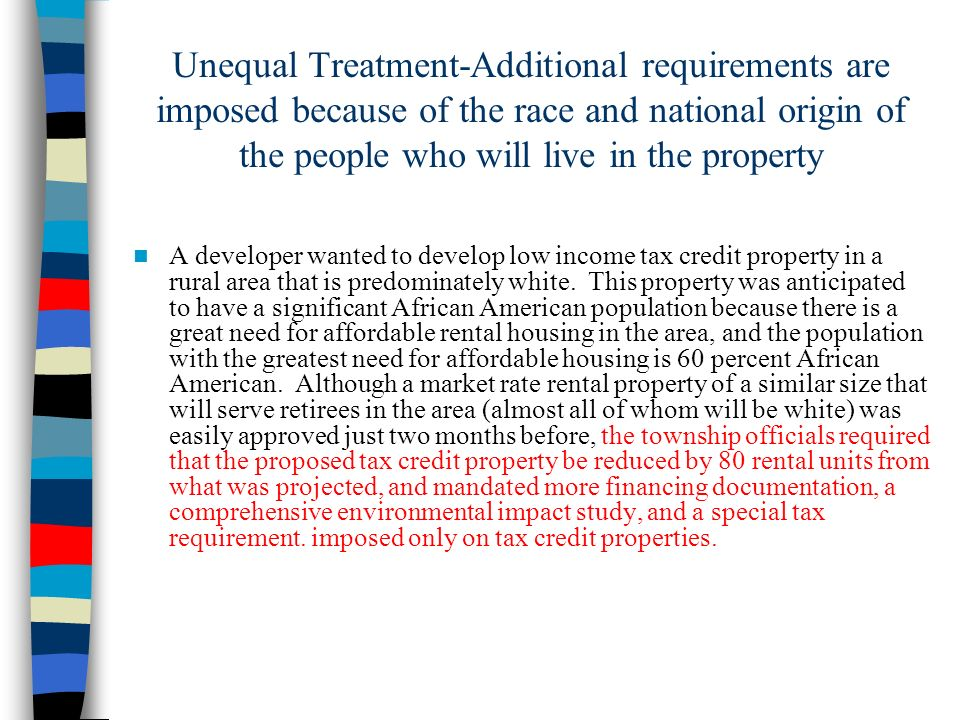 Unequal Treatment-Additional requirements are imposed because of the race and national origin of the people who will live in the property A developer