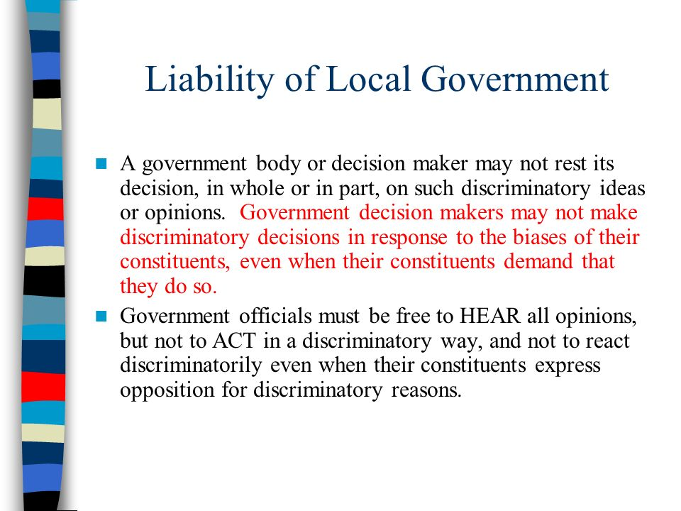 Liability of Local Government A government body or decision maker may not rest its decision, in whole or in part, on such discriminatory ideas or opin